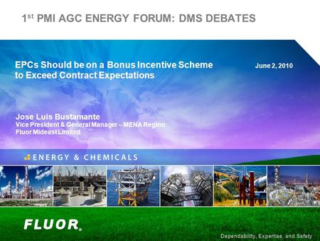 1 st PMI AGC ENERGY FORUM: DMS DEBATES June 2, 2010 EPCs Should be on a Bonus Incentive Scheme to Exceed Contract Expectations Dependability, Expertise,