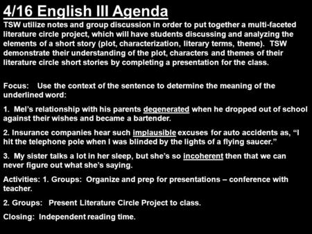 4/16 English III Agenda TSW utilize notes and group discussion in order to put together a multi-faceted literature circle project, which will have students.