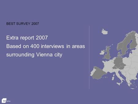 BEST SURVEY 2007 Extra report 2007 Based on 400 interviews in areas surrounding Vienna city.