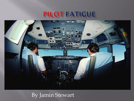 By Jamin Stewart.  Fatigue is a general lack of alertness and degradation in mental and physical performance. Fatigue in aviation  Fatigue causes a.