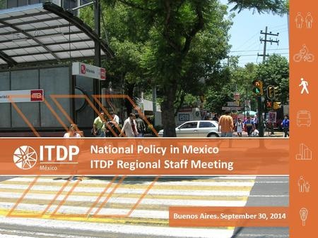 National Policy in Mexico ITDP Regional Staff Meeting Buenos Aires. September 30, 2014.