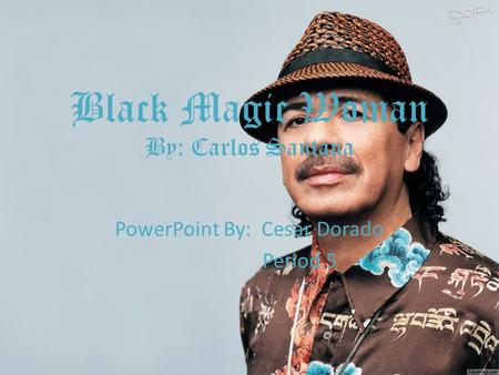 Black Magic Woman By: Carlos Santana