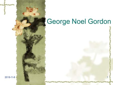 George Noel Gordon 2015-11-91. Biography  Lord Byron was the most aristocratic, flamboyant, and notorious of the great Romantics, yet he was a popular.