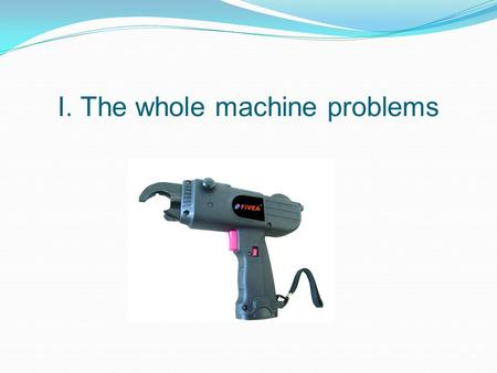 I. The whole machine problems. 1. Machine does not work properly Possible causes : 1 ) How to test the voltage: transfer the millimeter to voltage range(20V),
