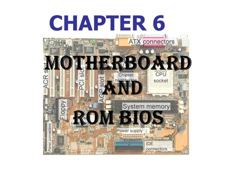 CHAPTER 6 Motherboard and ROM BIOS. Chapter Overview Computer Cases Motherboards ROM BIOS.