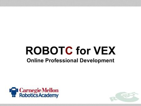 ROBOTC for VEX Online Professional Development. Warm-up Activity Review/Watch videos from VCVT –Especially the ones from the Fundamentals and Movement.