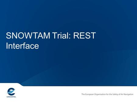 SNOWTAM Trial: REST Interface. AIXM XML Developers' Seminar 2 Contents Digital-SNOWTAM Trial Introduction REST Introduction REST in the Digital-SNOWTAM.