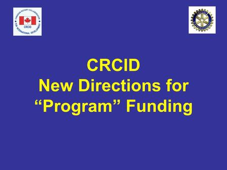 "CRCID New Directions for ""Program"" Funding. New Directions for Program Funding CIDA Canadian International Development Agency Mandate Support sustainable."