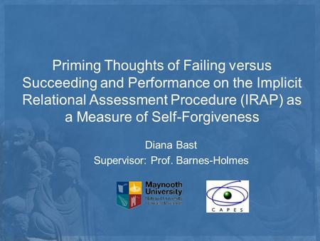 Priming Thoughts of Failing versus Succeeding and Performance on the Implicit Relational Assessment Procedure (IRAP) as a Measure of Self-Forgiveness Diana.