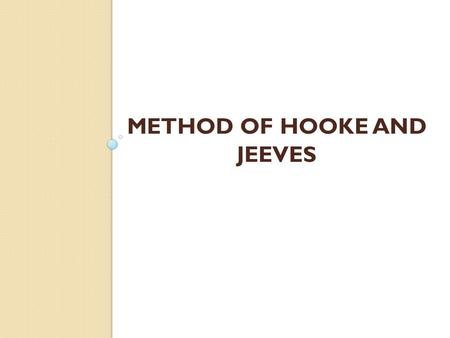 METHOD OF HOOKE AND JEEVES.  Multidimensional Search Without Using Derivatives In this section we consider the problem of minimizing a function f of.