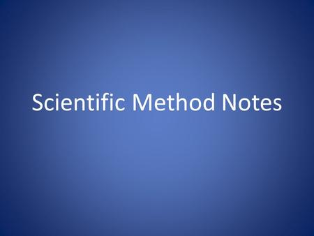 Scientific Method Notes. What Is The Scientific Method? The Scientific Method is a process to find answers to questions that scientists ask about the.