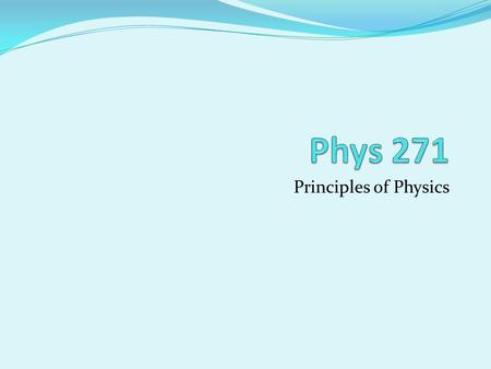 Principles of Physics. Download the following files: Syllabus All the documents are available at the website: