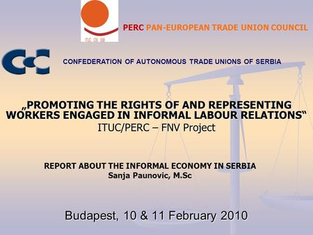 "Budapest, 10 & 11 February 2010 CONFEDERATION OF AUTONOMOUS TRADE UNIONS OF SERBIA ""PROMOTING THE RIGHTS OF AND REPRESENTING WORKERS ENGAGED IN INFORMAL."