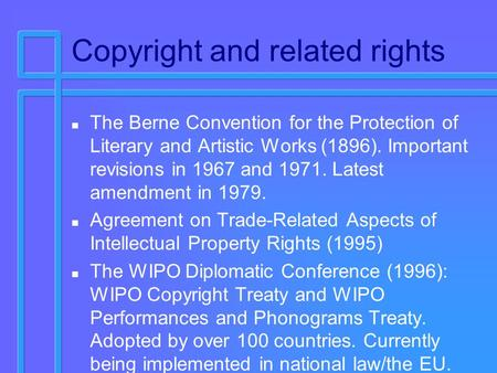Copyright and related rights n The Berne Convention for the Protection of Literary and Artistic Works (1896). Important revisions in 1967 and 1971. Latest.