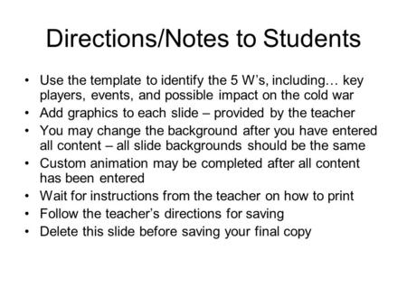 Directions/Notes to Students Use the template to identify the 5 W's, including… key players, events, and possible impact on the cold war Add graphics to.