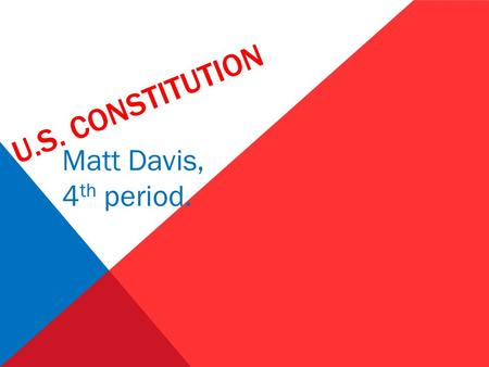 U.S. CONSTITUTION Matt Davis, 4 th period.. SENATE: Qualifications: Must be thirty years old, nine years a U.S. citizen, and who shall not, and must live.