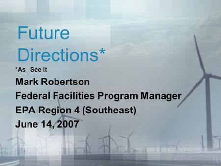 Future Directions* *As I See It Mark Robertson Federal Facilities Program Manager EPA Region 4 (Southeast) June 14, 2007.