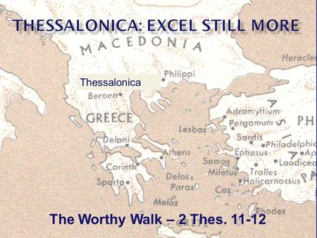 The Worthy Walk – 2 Thes. 11-12 Thessalonica.  2 Thessalonians 1:11-12 -- To this end also we pray for you always, that our God will count you worthy.
