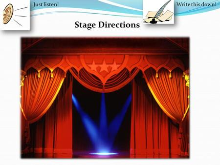 Stage Directions Just listen!Write this down!. Upstage Upstage Left (UL) Upstage Center (UC) Upstage Right (UR)