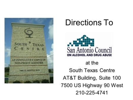Directions To at the South Texas Centre AT&T Building, Suite 100 7500 US Highway 90 West 210-225-4741.