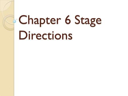 "Chapter 6 Stage Directions. ""Raked"" Stage Examples of Raked Stages."