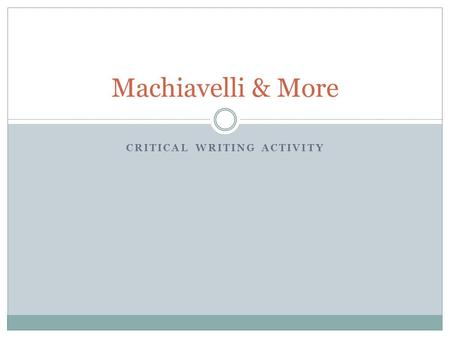 CRITICAL WRITING ACTIVITY Machiavelli & More. Directions Complete the C.C.P. process for each document. Make sure you are thorough in your responses.