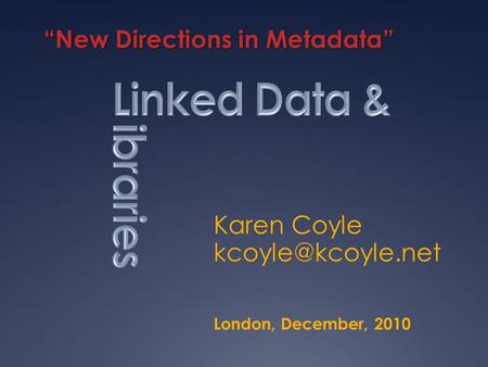 "Karen Coyle ""New Directions in Metadata"" London, December, 2010."