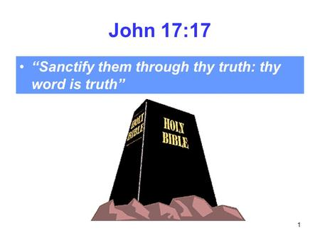 "1 John 17:17 ""Sanctify them through thy truth: thy word is truth"""