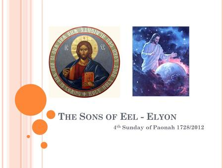 T HE S ONS OF E EL - E LYON 4 th Sunday of Paonah 1728/2012.