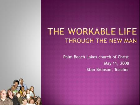 Palm Beach Lakes church of Christ May 11, 2008 Stan Bronson, Teacher.