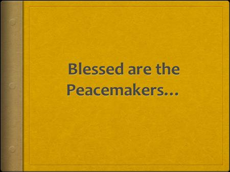 …for they will be called sons of God. Questions to be answered  Who are the peacemakers?  What is the meaning of being a peacemaker?  What is the.
