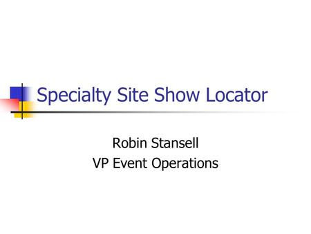 Specialty Site Show Locator Robin Stansell VP Event Operations.