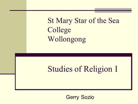 St Mary Star of the Sea College Wollongong Studies of Religion I Gerry Sozio.