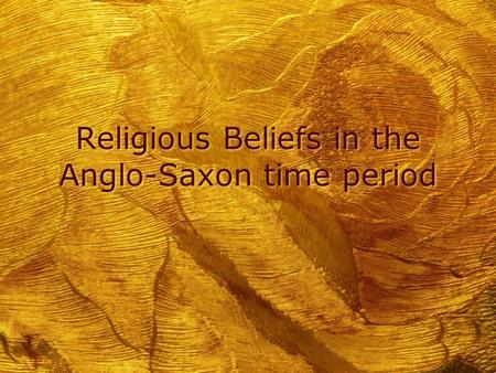 Religious Beliefs in the Anglo-Saxon time period.