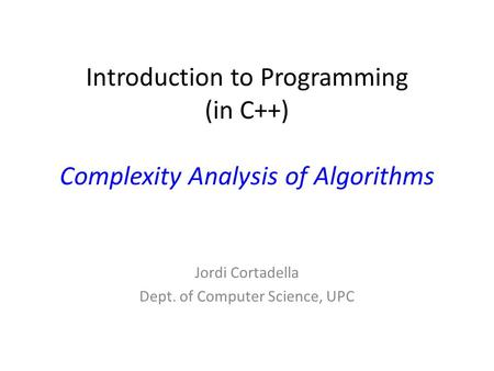 Introduction to Programming (in C++) Complexity Analysis of Algorithms