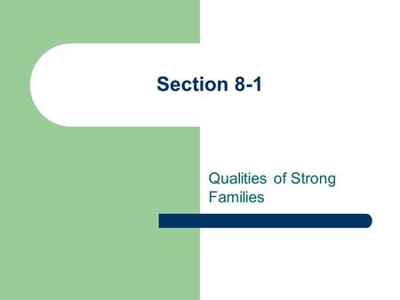 Section 8-1 Qualities of Strong Families. Families must work to refine the skills and qualities they need to succeed.