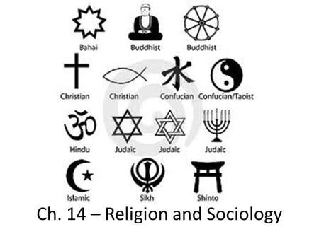 Ch. 14 – Religion and Sociology. The Sociological Meaning of Religion Religion – a unified system of beliefs and practices concerned with sacred things.