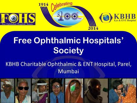 KBHB Charitable Ophthalmic & ENT Hospital, Parel, Mumbai Free Ophthalmic Hospitals' Society.