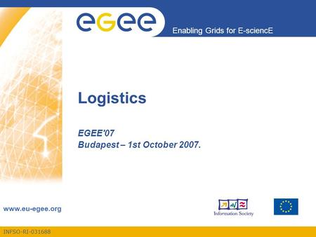 INFSO-RI-031688 Enabling Grids for E-sciencE www.eu-egee.org Logistics EGEE'07 Budapest – 1st October 2007.