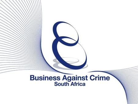 "Second-hand Goods Bill 04 March 2008 Business Against Crime South Africa  Founded in 1996 at the request of the then- President Mandela ""The business."