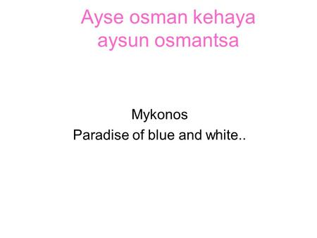 Ayse osman kehaya aysun osmantsa Mykonos Paradise of blue and white..