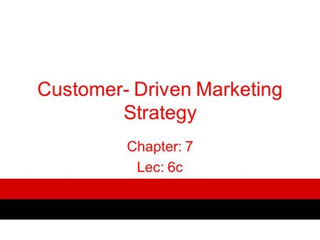 Customer- Driven Marketing Strategy Chapter: 7 Lec: 6c.