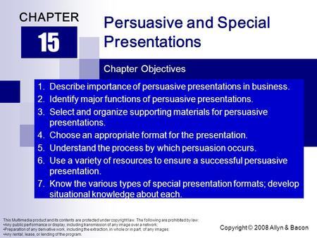 Copyright © 2008 Allyn & Bacon Persuasive and Special Presentations 15 CHAPTER Chapter Objectives This Multimedia product and its contents are protected.