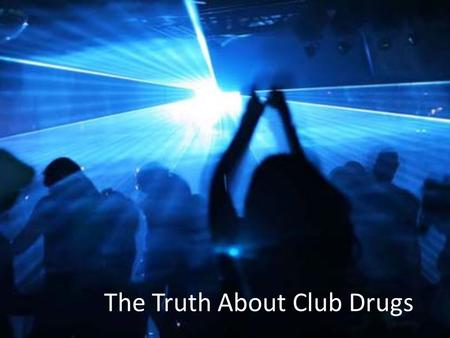 "The Truth About Club Drugs. Some of the most dangerous and commonly abused drugs are known as ""club drugs"". Club drugs are used at parties, raves, concerts."