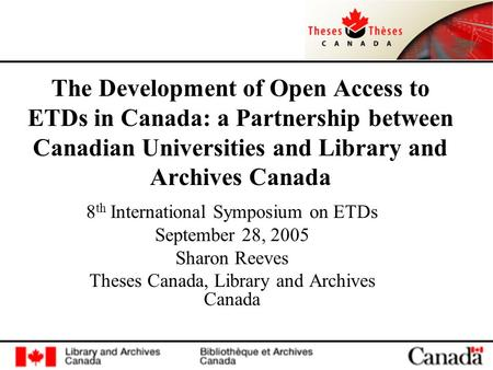 The Development of Open Access to ETDs in Canada: a Partnership between Canadian Universities and Library and Archives Canada 8 th International Symposium.