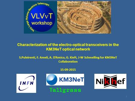 Characterization of the electro-optical transceivers in the KM3NeT optical network S.Pulvirenti, F. Ameli, A. D'Amico, G. Kieft, J-W Schmelling for KM3NeT.