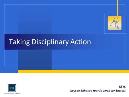 KEYS Keys to Enhance Your Supervisory Success Taking Disciplinary Action.