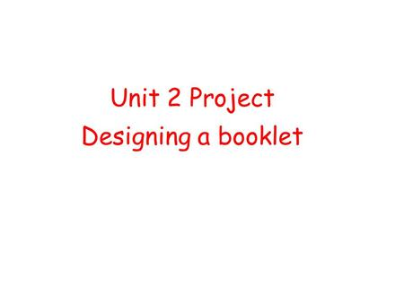 Unit 2 Project Designing a booklet Unit 2 Project Designing a booklet.