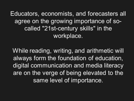Educators, economists, and forecasters all agree on the growing importance of so- called 21st-century skills in the workplace. While reading, writing,