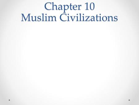 Chapter 10 Muslim Civilizations. Section 1: The Rise <strong>of</strong> Islam.